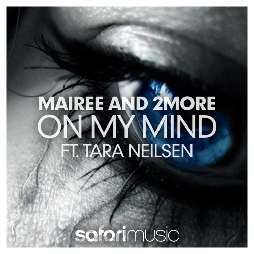 OUT NOW! | Mairee and 2More - On My Mind ft. Tara Neilsen | Safari Music