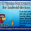 The Top 5 Videos Downloader Apps For Android Devices
