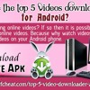 Which Are The Top 5 Videos Downloader Apps For Android