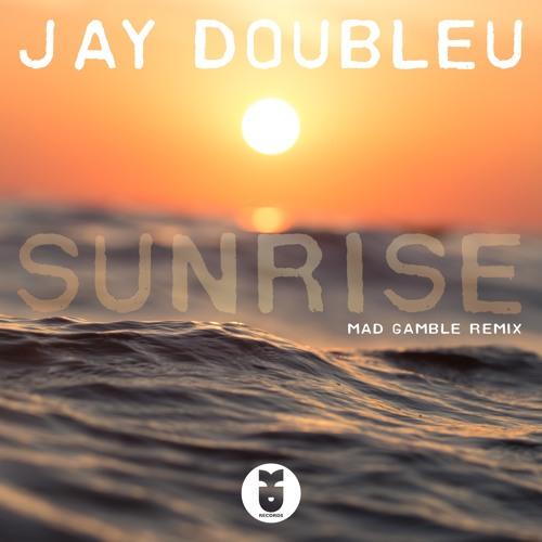 JayDoubleU - Sunrise (MadGamble Remix)