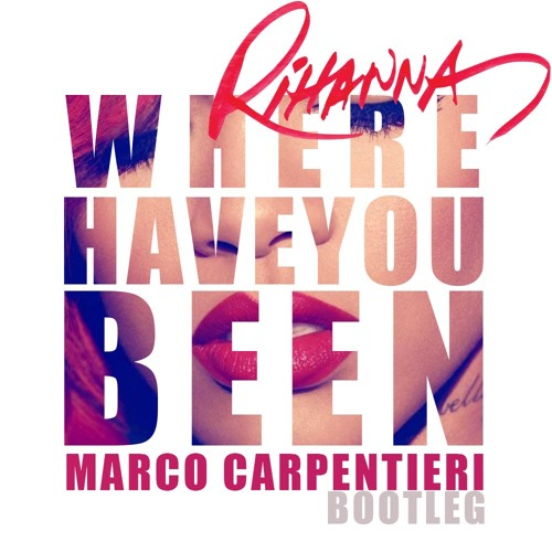 Rihanna Where Have You Been Marco Carpentieri Bootleg Free Download By Marco Carpentieri On Soundcloud Hear The World S Sounds