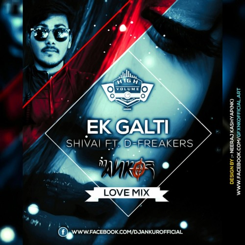 Ek Galti - Shivai Ft  D - Freakers - Love Mix Dj Ankur by