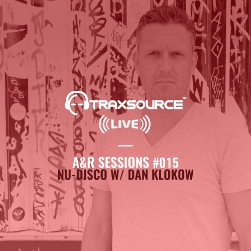TRAXSOURCE LIVE! A&R Sessions #015 - Nu-Disco with Dan Klokow