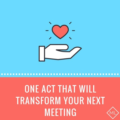 One Act That Will Transform Your Next Meeting