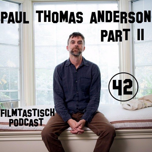 #42 - Paul Thomas Anderson (Part II)