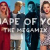 SHAPE OF YOU - THE MEGAMIX ft. Ari, Selena, TØP, Justin, Bebe, The Weeknd, Sia