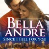 Since I Fell For You by Bella Andre, Narrated by Eva Kaminsky