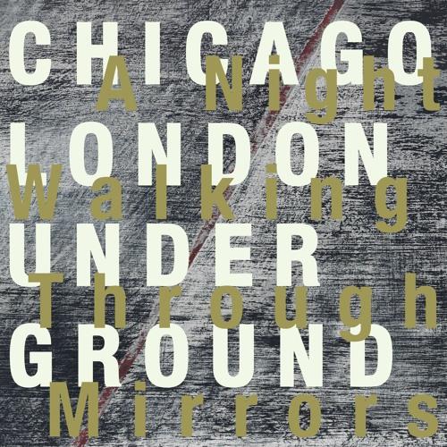 "Chicago / London Underground, ""Boss Redux"" (excerpt) from 'A Night Walking Through Mirrors'"