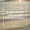 If Only David Had Called For His Chariot