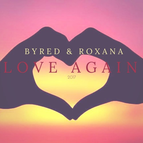 Byred ft. Roxana - Love Again (Original Mix)
