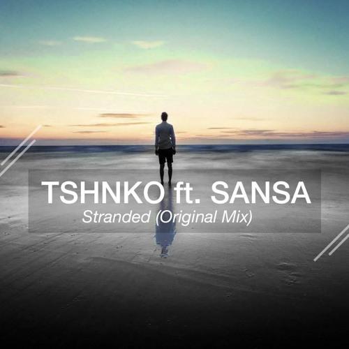 TSHNKO Feat. Sansa - Stranded (Original Mix) [FREE DOWNLOAD]