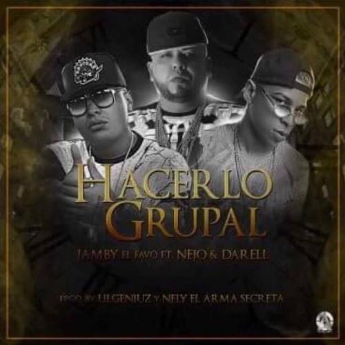Jamby El Favo Ft. Nejo y Darell - Hacerlo Grupal
