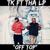 off top- TK feat THA LP