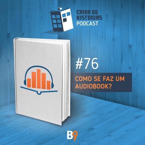 Caixa de Histórias 76 - Como se faz um Audiobook?