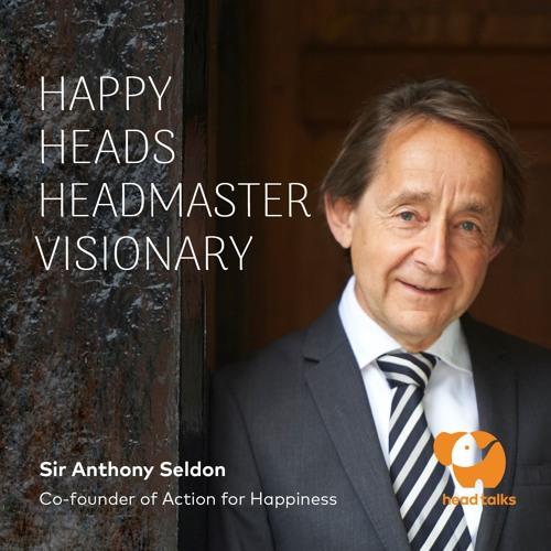 Happy Heads - Headmaster Visionary by Sir Anthony Seldon