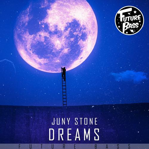 Juny Stone - Dreams [Future Bass Release]