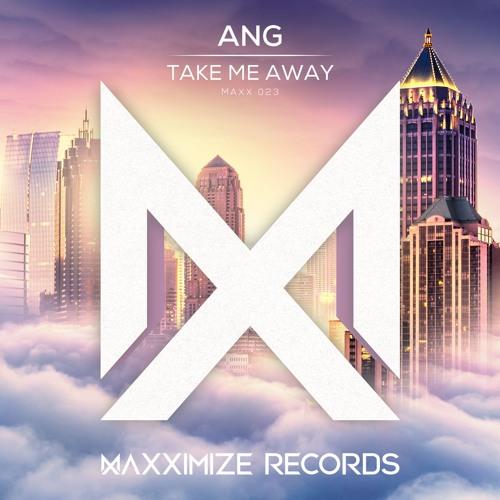 ANG - Take Me Away