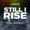 J.Davis - Still I Rise ft. Dre Murray