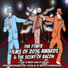 Episode 13 - The FTWFB Films of 2016 Awards & The Scent of Bacon