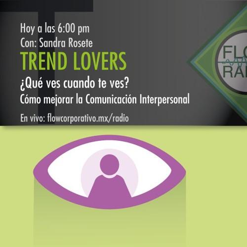 Trend Lovers 063 - ¿Qué es lo que ves cuando te ves? / Cómo mejorar la comunicación interpersonal