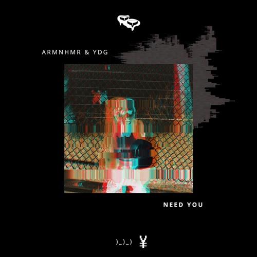 ARMNHMR & YDG - NEED YOU [BREDNBUTTER]