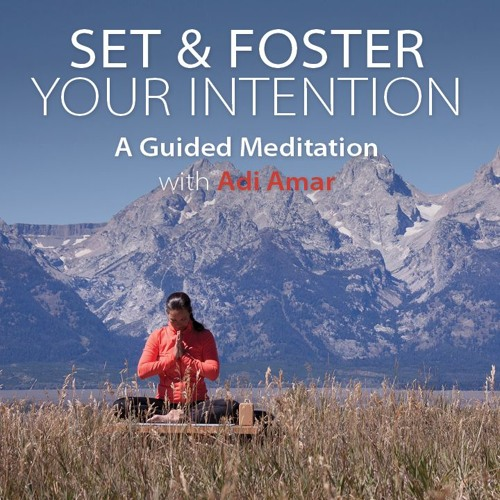 Fostering Your Intentions Meditation