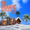 Big Gigantic - WINTER CHILL MIX VOL. 3 [FREE DOWNLOAD]