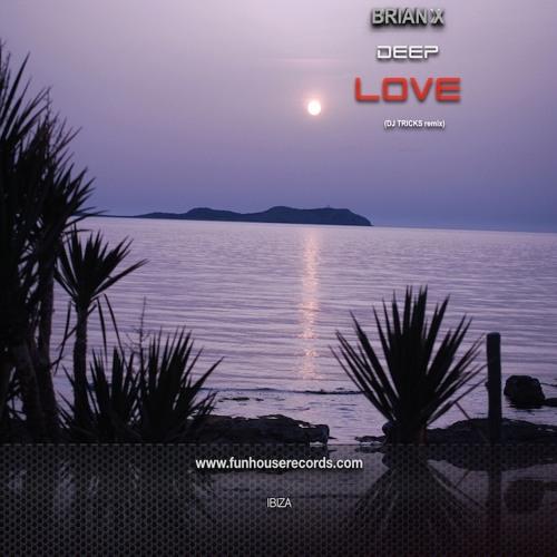 """Deep Love"" By BRIAN X (DJ Tricks remix) PREVIEW"