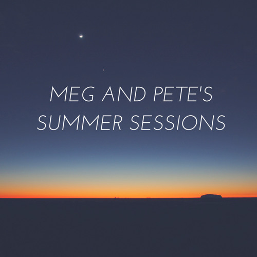 Meg and Pete's Summer Sessions