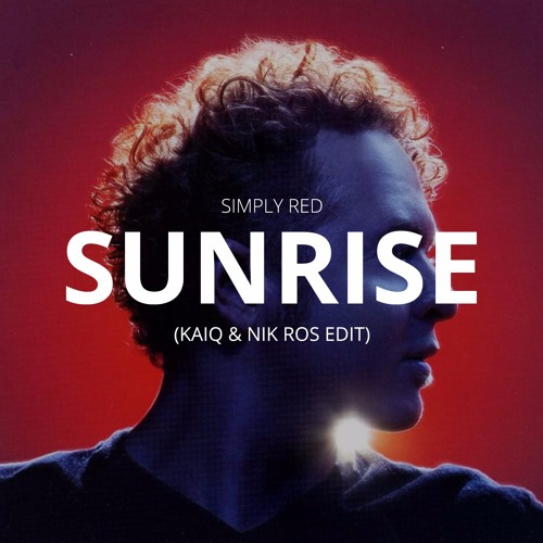 Simply Red - Sunrise (Kaiq & Nik Ros Edit)