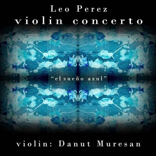 """Leo Perez - Violin Concerto """"The Blue Dream"""""""