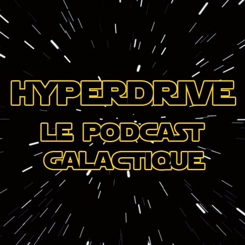 Hyperdrive - le Podcast Galactique