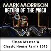 Mark Morrison - Return Of The Mack (Simon Master W Classic Remix 2015)