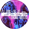 All The Way Up (Original Bootleg)[FREE DOWNLOAD]
