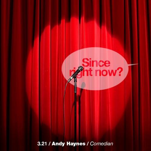 3.21 Andy Haynes / Comedian