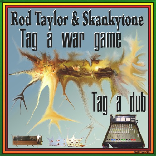 TAG A WAR GAME - ROD TAYLOR & SKANKYTONE (Tag a war game Single 2015)