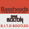 Bassheads - Is There Anybody Out There? (DAVE BOLTON'S B.I.T.D BOOTLEG) FREE DOWNLOAD