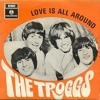 Love Is All Around Me - The Troggs