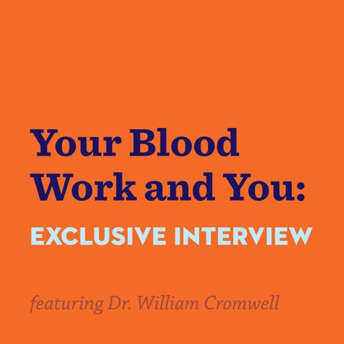 Your Blood Work and You - Robb chats with Dr. William Cromwell