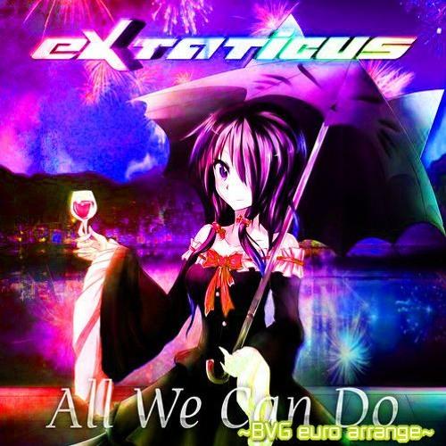 eXtaticus - All We Can Do ~BVG euro arrange~
