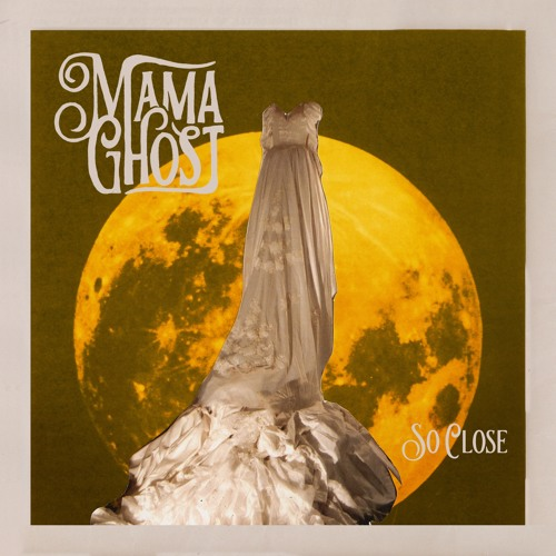 "Mama Ghost ""So Close EP"""