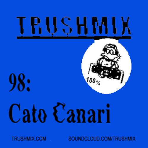 Trushmix 98: Cato Canari