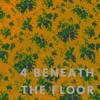4 Beneath The Floor