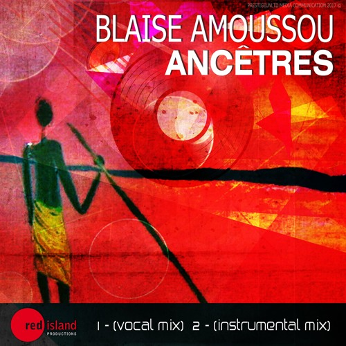 Blaise Amoussou - Ancêtres (Vocal Mix) Out 30/01/17 On Beatport exclusivity