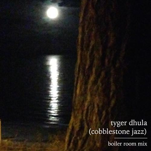 Tyger Dhula (Cobblestone Jazz) for Boiler Room