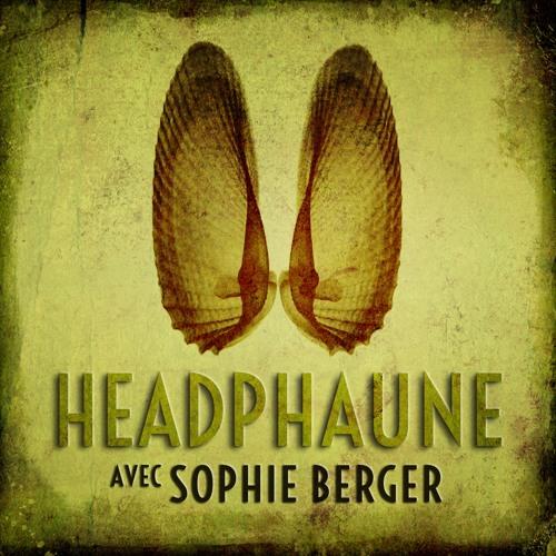 Headphaune #5 : avec Sophie Berger