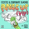 ETC!ETC! x Corporate Slackrs - Raise up FT Petey Pablo {VIP} OUT NOW