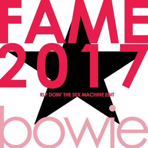 FAME 2017 (RLP DOIN' THE SEX MACHINE EDIT)
