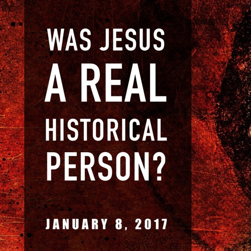 Was Jesus a Real Historical Person?