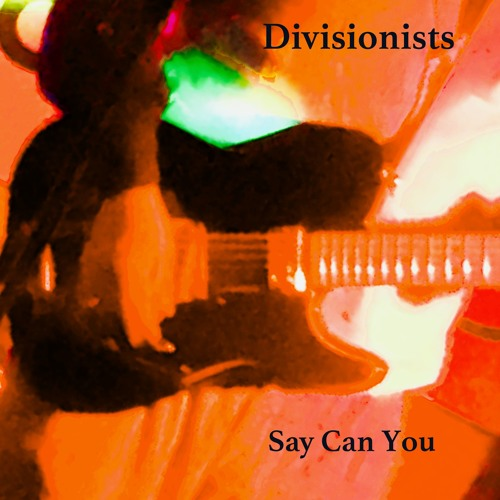Divisionists - Say Can You